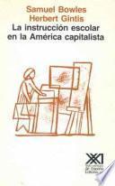 Instrucción escolar en la América capitalista : reforma educativa y las contradicciones de la vida económica