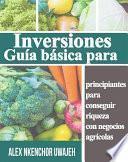 Inversiones: Guía Básica Para Principiantes Para Conseguir Riqueza Con Negocios Agrícolas
