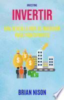 Invertir: Una Sencilla Guía De Inversión Para Principiantes ( Investing)