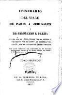 Itinerario del viage de Paris á Jerusalen y de Jerusalen á Paris en el año de 1806 : yendo por la Grecia y volviendo por el Egipto, la Berberia y la España