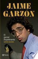 Jaime Garzón. El genial impertinente