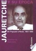 Jauretche y su época: De Yrigoyen a Perón. 1901-1955