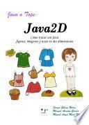 Java a tope: Java2D. Cómo tratar con Java figuras, imágenes y texto en dos dimensiones