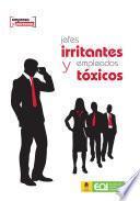 Jefes irritantes y empleados tóxicos