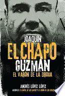 Joaquín El Chapo Guzmán: El Varón de la Droga