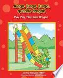 Juega, juega, juega, querido dragón / Play, Play, Play, Dear Dragon