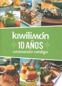 Kiwilimón. 10 Años Cocinando Contigo / Kiwilimón. 10 Years of Cooking with You