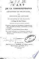 L'art de la correspondance espagnole et francaise, ou recueil de lettres en espagnol et en francais, a l'usage des deux Nations ..
