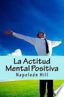 La Actitud Mental Positiva (Spanish Edition)