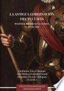 La antigua Gobernación del Tucumán. Política, sociedad y cultura (s. XVI al XVIII)