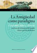 La antigüedad como paradigma. Espejismos, mitos y silencios en el uso de la historia del mundo clásico por los modernos