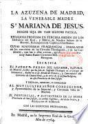 La azuzena de Madrid, la venerable Madre S.r Mariana de Jesus... religiosa professa en Tercera Orden de los Descalzos del Real, y militar de Nuestra Señora de la Marced... escriba el padre Fr. Pedro del Salvador,...