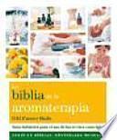 La Biblia de la aromaterapia : guía definitiva para el uso de los aceites esenciales