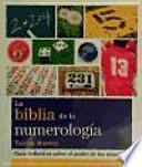 La biblia de la numerología : guía definitiva sobre el poder de los números