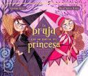 La Bruja Que No Queria Ser Princesa / the Witch Who Didnt Want to Be a Princess