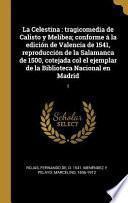 La Celestina: Tragicomedia de Calisto Y Melibea; Conforme Á La Edición de Valencia de 1541, Reproducción de la Salamanca de 1500, Co