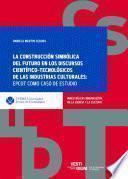 La construcción simbólica del futuro en los discursos científico-tecnológicos de las industrias culturales: EPCOT como caso de estudio