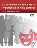 La construcción social de la experiencia de ocio cultural
