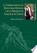 LA CORRESPONDENCIA DE BENITO ARIAS MONTANO CON EL PRESIDENTE DE INDIAS JUAN DE OVANDO