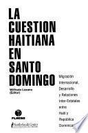 La cuestión haitiana en Santo Domingo