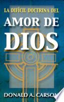 La Dificil Doctrina Del Amor de Dios