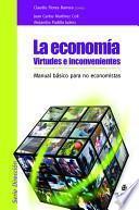 La economía. Virtudes e inconvenientes: manual básico para no economistas