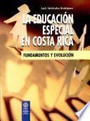 La Educación Especial en Costa Rica. Fundamentos Y Evolución