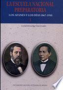 La Escuela Nacional Preparatoria Los Afanes Y Los Dias 1867-1910