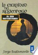La eternidad del relámpago. El Zen Instantáneo.