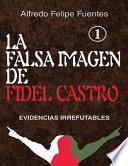 La Falsa Imagen de Fidel Castro