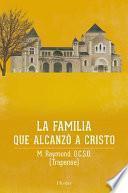 La Familia Que Alcanzo a Cristo