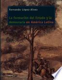 La formación del estado y la democracia en América Latina 1830-1910