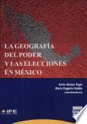 La geografía del poder y las elecciones en México