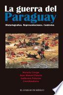 La guerra del Paraguay. Historiografías. Representaciones. Contextos
