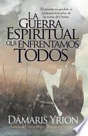 La Guerra Espiritual Que Enfrentamos Todos