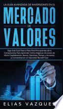 La Guía Avanzada de Inversiones en el Mercado de Valores