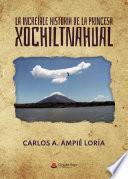 La increíble historia de la princesa Xochiltnahual