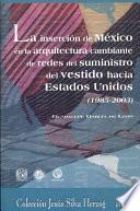 La inserción de México en la arquitectura cambiante de redes del suministro del vestido hacia Estados Unidos (1985-2003)