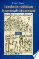 La institucion eclesiastica en la nueva novela latinoamericano TOMO I