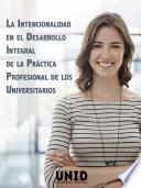 La intencionalidad en el desarrollo integral de la práctica profesional de los universitarios