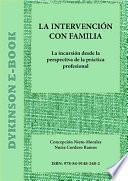 La intervención con familia. La incursión desde la perspectiva de la práctica profesional