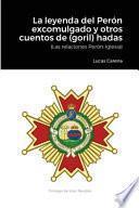 La Leyenda del Perón excomulgado y otros cuentos de (goril)hadas.