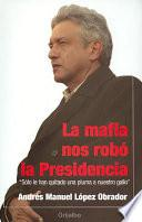 La mafia nos robó la presidencia
