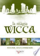 La Magia Wicca. Historia, ritos, ceremonias