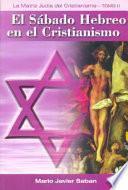 La matriz judía del cristianismo: El Sábado hebreo en el cristianismo