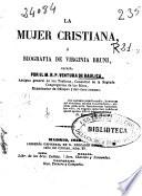 La mujer cristiana ó Biografia de Virginia Bruni