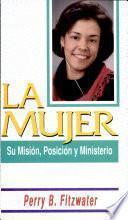 La mujer: su misión, posición y ministerio