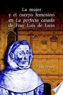 La mujer y el cuerpo femenino en La perfecta casada de Fray Luis de León