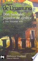 La novela de Don Sandalio, jugador de ajedrez, y tres historias mas / The Novel of Don Sandalio, Chess Player, and Three More Stories
