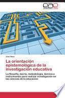 La orientación epistemológica de la investigación educativa